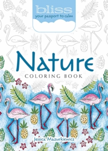 BLISS Nature Coloring Book : Your Passport to Calm, Paperback Book