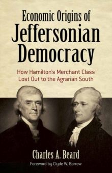 Economic Origins of Jeffersonian Democracy : How Hamilton's Merchant Class Lost Out to the Agrarian South, Paperback Book