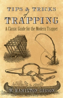Tips and Tricks of Trapping : A Classic Guide for the Modern Trapper, Paperback Book