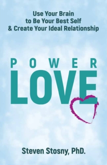 Power Love : Use Your Brain to Be Your Best Self and Create Your Ideal Relationship, Hardback Book
