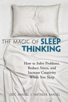 The Magic of Sleep Thinking : How to Solve Problems, Reduce Stress, and Increase Creativity While You Sleep, Paperback Book