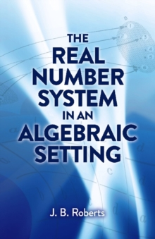 The Real Number System in an Algebraic Setting, Paperback / softback Book