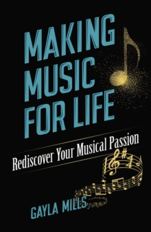 Making Music for Life: Rediscover Your Musical Passion : Rediscover Your Musical Passion, Paperback / softback Book
