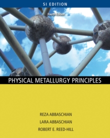 Physical Metallurgy Principles - SI Version, Paperback Book