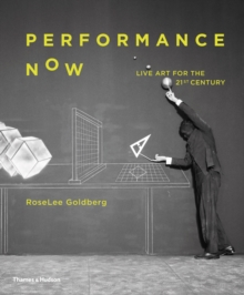 Performance Now : Live Art for the 21st Century, Hardback Book