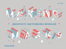 Making Marks : Architects' Sketchbooks - The Creative Process, Hardback Book