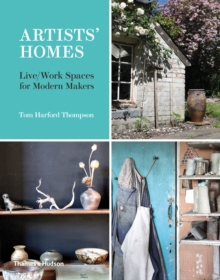 Artists' Homes : Live/Work Spaces for Modern Makers, Hardback Book