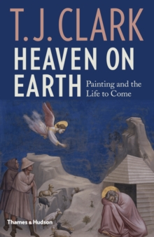 Heaven on Earth : Painting and the Life to Come, Hardback Book