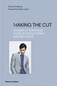 Making the Cut : Stories of Sartorial Icons by Savile Row's Master Tailor, Hardback Book