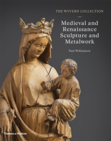 The Wyvern Collection: Medieval and Renaissance Sculpture and Metalwork, Hardback Book