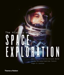 The History of Space Exploration : Discoveries from the Ancient World to the Extraterrestrial Future, Hardback Book