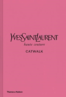 Yves Saint Laurent Catwalk : The Complete Haute Couture Collections 1962-2002, Hardback Book