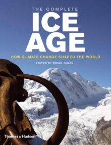The Complete Ice Age : How Climate Change Shaped the World, Hardback Book