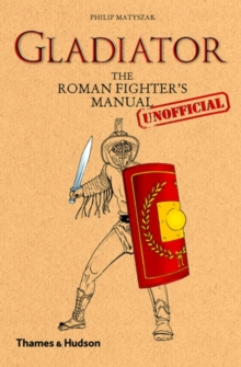 Gladiator: Roman Fighter's (Unofficial) Manual, Hardback Book