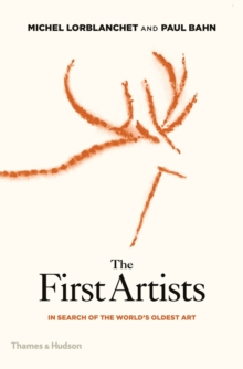 The First Artists : In Search of the World's Oldest Art, Hardback Book