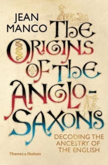 The Origins of the Anglo-Saxons : Decoding the Ancestry of the English, Hardback Book