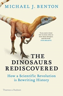 The Dinosaurs Rediscovered : How a Scientific Revolution is Rewriting History, Hardback Book