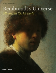 Rembrandt's Universe: His Art, His Life, His World, Hardback Book