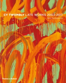Cy Twombly : Late Paintings 2003 - 2011, Hardback Book