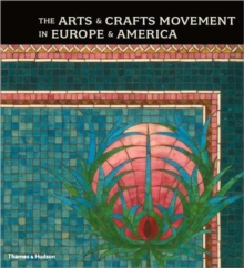 The Arts and Crafts Movement in Europe and America : Design for the Modern World 1880-1920, Hardback Book