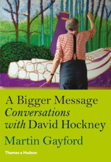 Bigger Message : Conversations with David Hockney, Hardback Book