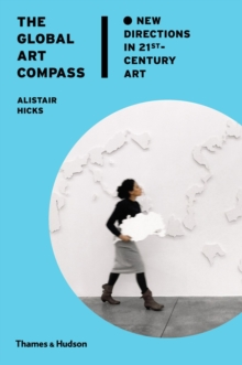 Global Art Compass : New Directions in 21st Century Art, Hardback Book