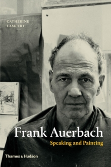 Frank Auerbach : Speaking and Painting, Hardback Book