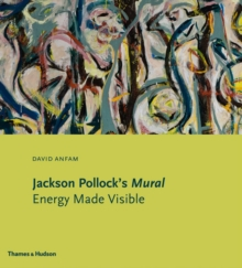 Jackson Pollock's Mural : Energy Made Visible, Hardback Book