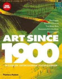Art Since 1900 : Modernism   Antimodernism   Postmodernism, Hardback Book