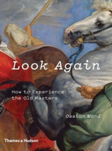 Look Again : How to Experience the Old Masters, Paperback / softback Book