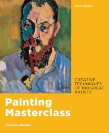 Painting Masterclass : Creative Techniques of 100 Great Artists, Paperback / softback Book