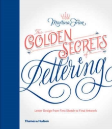 The Golden Secrets of Lettering : Letter Design from First Sketch to Final Artwork, Hardback Book