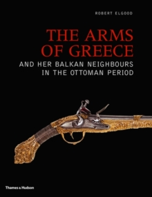 The Arms of Greece and her Balkan Neighbours in the Ottoman Period, Hardback Book