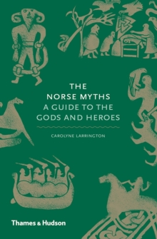 The Norse Myths : A Guide to the Gods and Heroes, Hardback Book