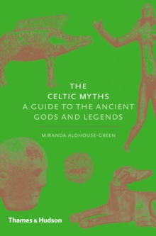 The Celtic Myths : A Guide to the Ancient Gods and Legends, Hardback Book