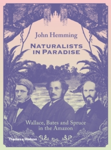 Naturalists in Paradise : Wallace, Bates and Spruce in the Amazon, Hardback Book