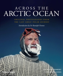 Across the Arctic Ocean : Original Photographs from the Last Great Polar Journey, Hardback Book