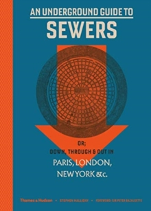 An Underground Guide to Sewers : or: Down, Through and Out in Paris, London, New York, &c., Hardback Book