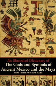 An Illustrated Dictionary of the Gods and Symbols of Ancient Mexico and the Maya, Paperback / softback Book
