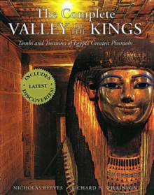 The Complete Valley of the Kings : Tombs and Treasures of Egypt's Greatest Pharaohs, Paperback Book