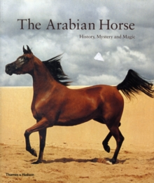 The Arabian Horse : History, Mystery and Magic, Paperback Book
