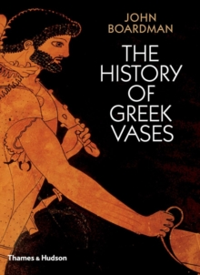 The History of Greek Vases : Potters, Painters and Pictures, Paperback / softback Book
