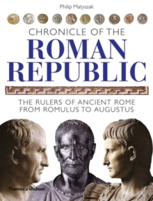 Chronicle of the Roman Republic : The Rulers of Ancient Rome from Romulus to Augustus, Paperback Book