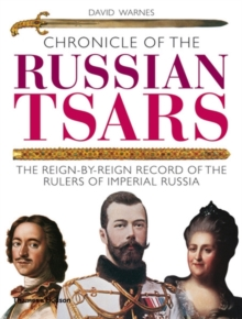 Chronicle of the Russian Tsars : The Reign-by-Reign Record of the Rulers of Imperial Russia, Paperback Book