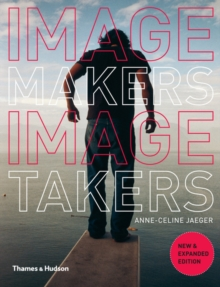 Image Makers, Image Takers : The Essential Guide to Photography by Those in the Know, Paperback / softback Book