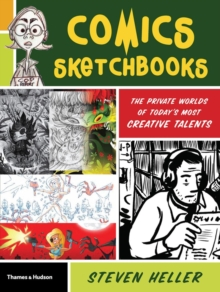 Comics Sketchbooks : The Unseen World of Today's Most Creative Talents, Paperback / softback Book