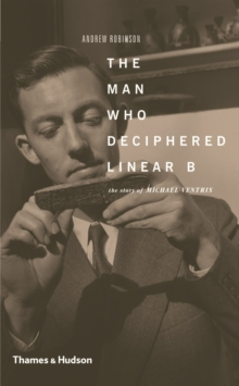 The Man Who Deciphered Linear B : The Story of Michael Ventris, Paperback / softback Book