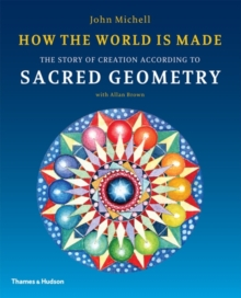 How the World Is Made : The Story of Creation According to Sacred Geometry, Paperback Book