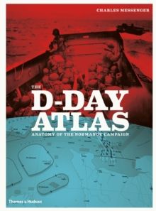 D-Day Atlas: Anatomy of the Normandy Campaign, Paperback Book