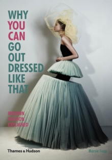 Why You Can Go out Dressed Like That : Modern Fashion Explained, Paperback Book